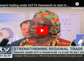 Kenya's trading under ACFTA framework to start in July 2020