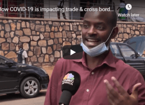 How COVID-19 is impacting trade & cross border truck drivers in East Africa